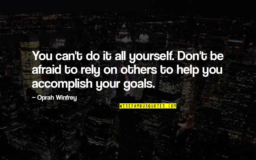 Don't Be Afraid To Quotes By Oprah Winfrey: You can't do it all yourself. Don't be