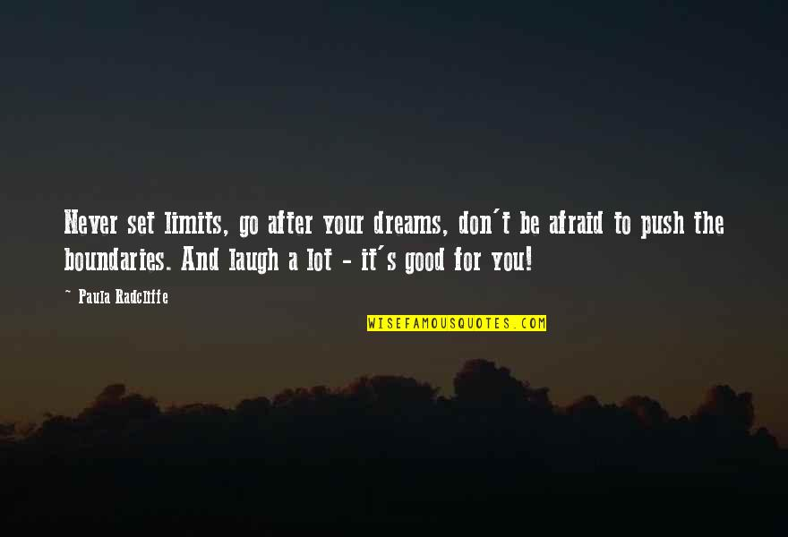 Don't Be Afraid To Quotes By Paula Radcliffe: Never set limits, go after your dreams, don't