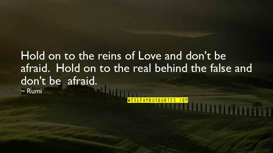 Don't Be Afraid To Quotes By Rumi: Hold on to the reins of Love and