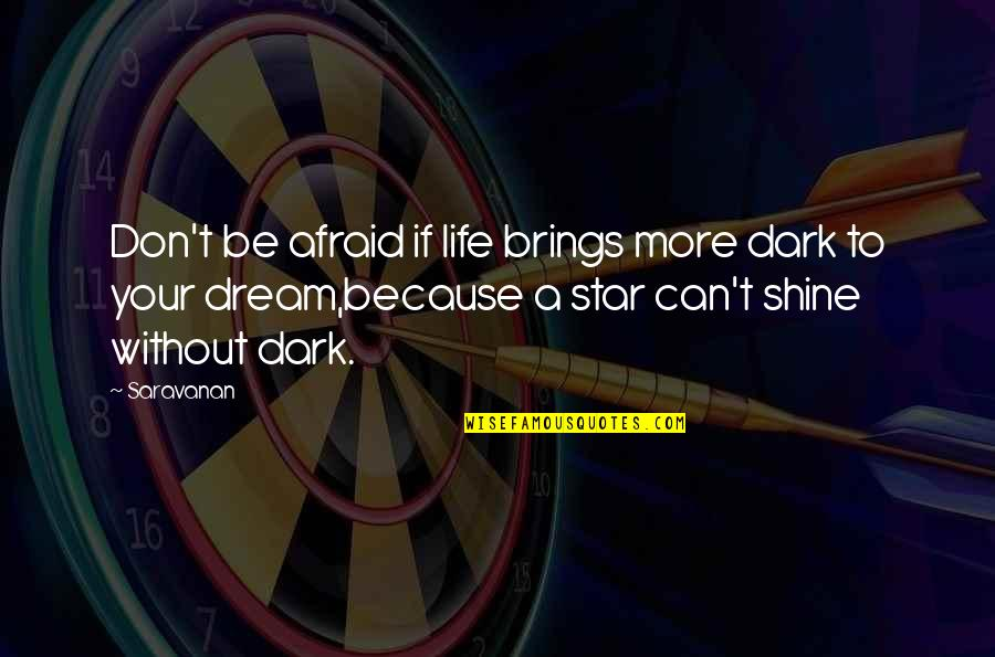 Don't Be Afraid To Quotes By Saravanan: Don't be afraid if life brings more dark