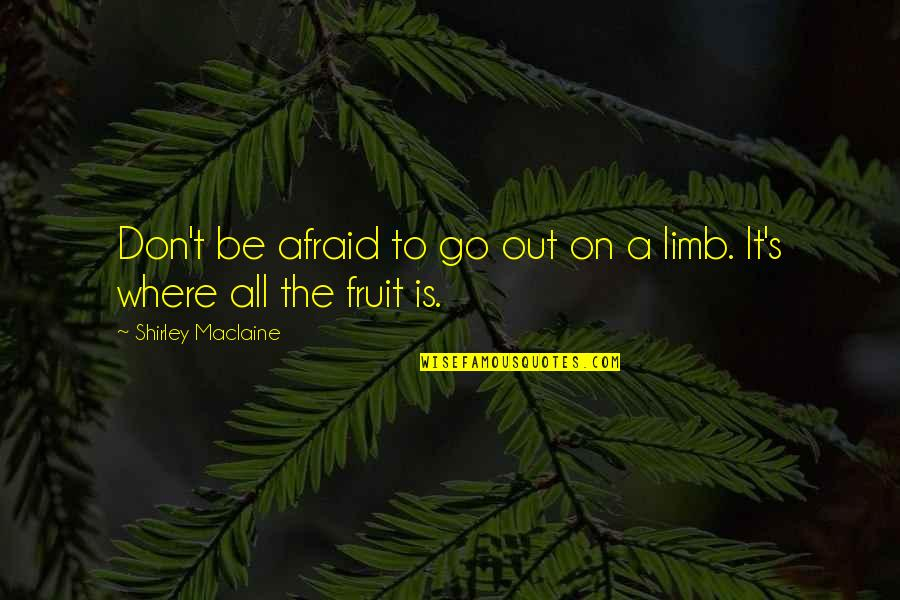 Don't Be Afraid To Quotes By Shirley Maclaine: Don't be afraid to go out on a