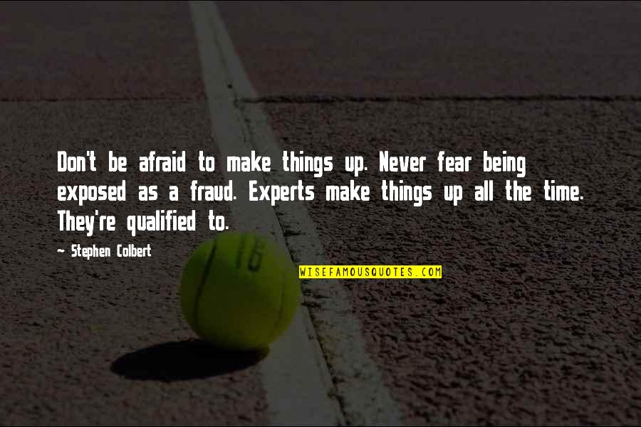 Don't Be Afraid To Quotes By Stephen Colbert: Don't be afraid to make things up. Never