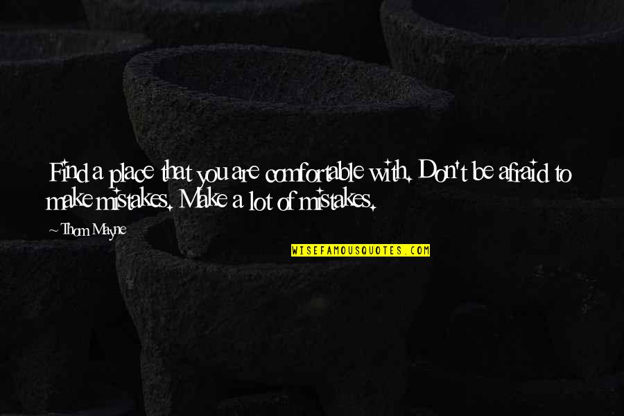 Don't Be Afraid To Quotes By Thom Mayne: Find a place that you are comfortable with.