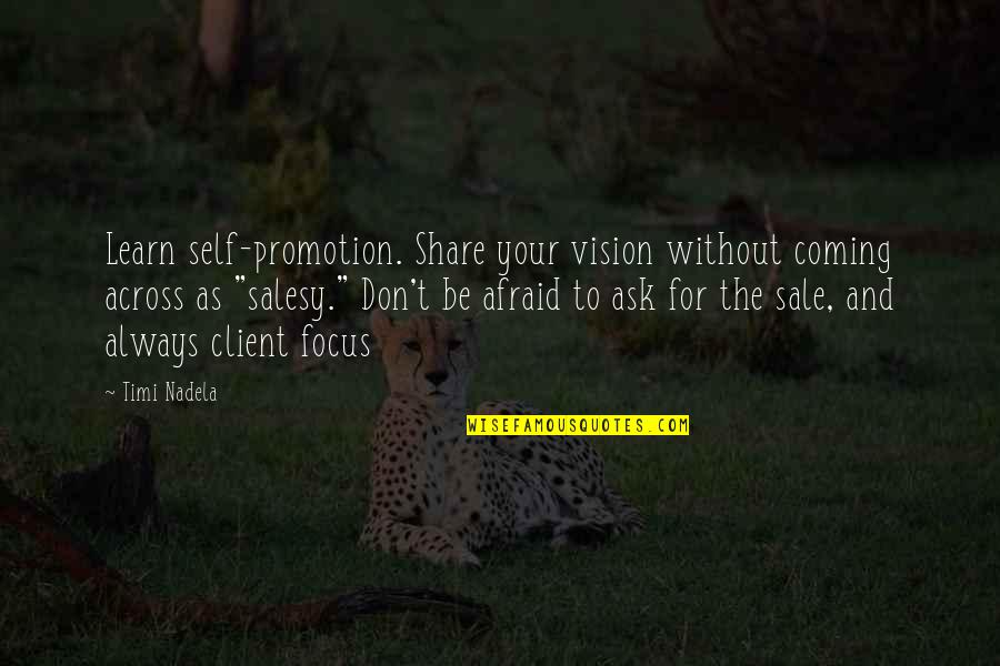 Don't Be Afraid To Quotes By Timi Nadela: Learn self-promotion. Share your vision without coming across