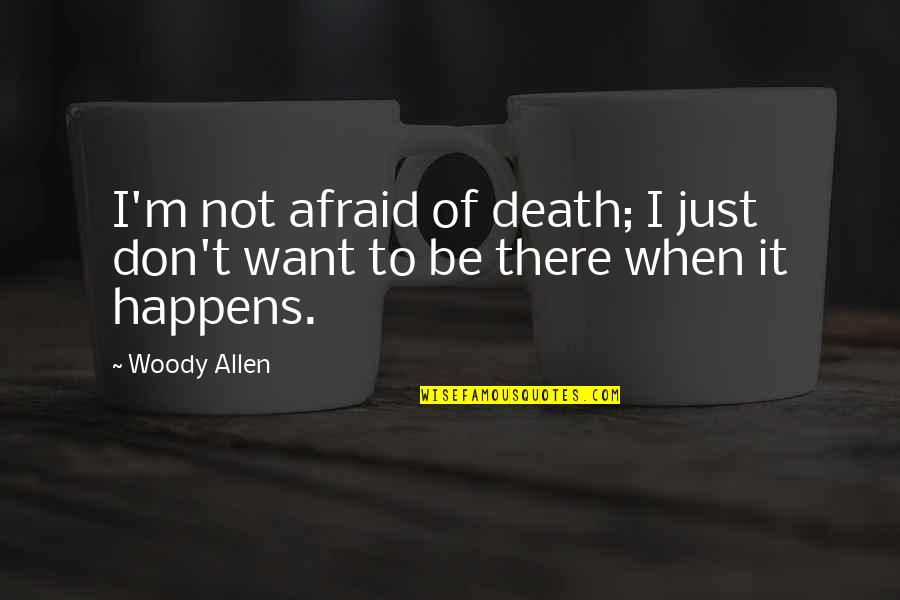 Don't Be Afraid To Quotes By Woody Allen: I'm not afraid of death; I just don't