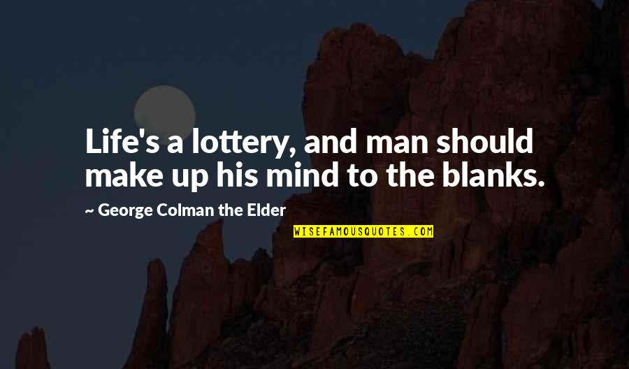 Dont Be Bitter Quotes By George Colman The Elder: Life's a lottery, and man should make up