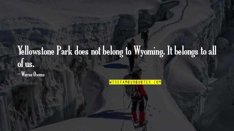 Dont Be Bitter Quotes By Wayne Owens: Yellowstone Park does not belong to Wyoming. It