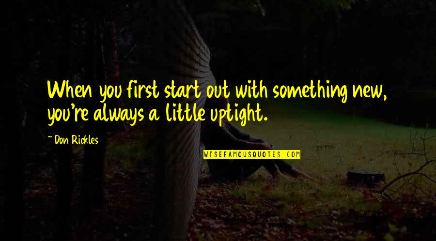 Don't Be Uptight Quotes By Don Rickles: When you first start out with something new,