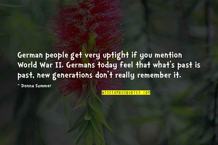 Don't Be Uptight Quotes By Donna Summer: German people get very uptight if you mention