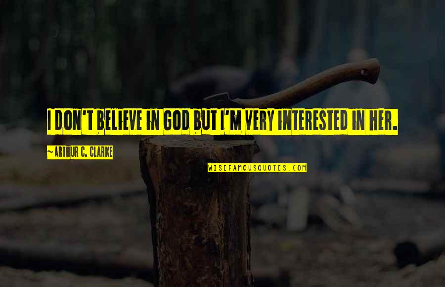 Don't Believe In God Quotes By Arthur C. Clarke: I don't believe in God but I'm very