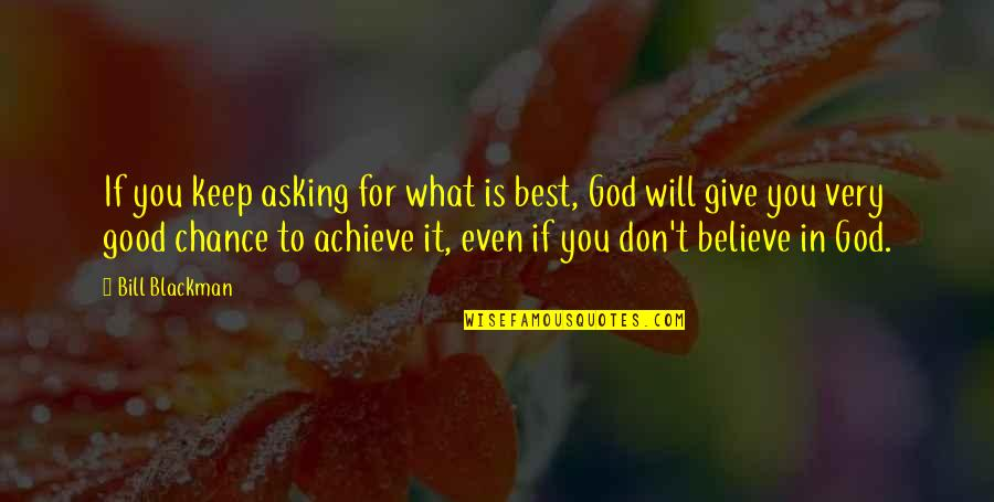 Don't Believe In God Quotes By Bill Blackman: If you keep asking for what is best,