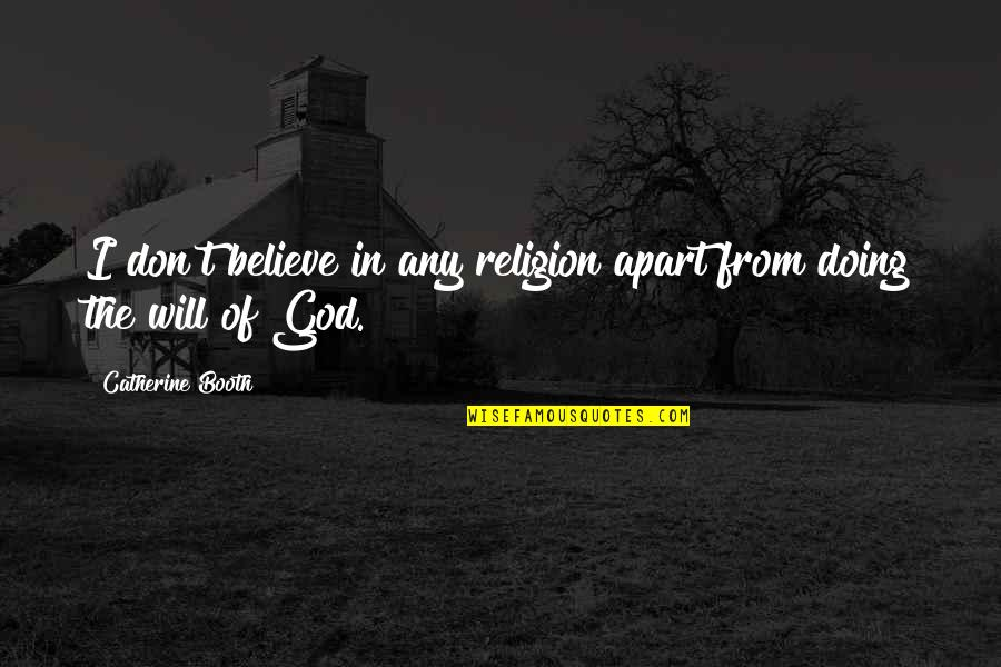 Don't Believe In God Quotes By Catherine Booth: I don't believe in any religion apart from