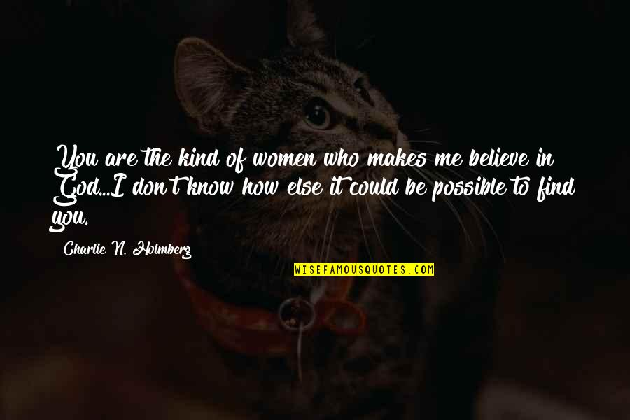 Don't Believe In God Quotes By Charlie N. Holmberg: You are the kind of women who makes
