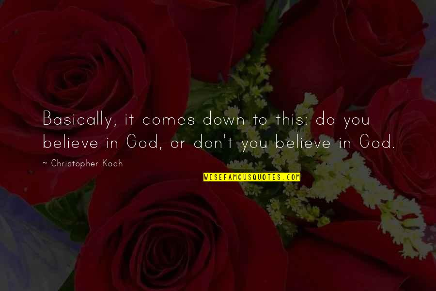 Don't Believe In God Quotes By Christopher Koch: Basically, it comes down to this: do you