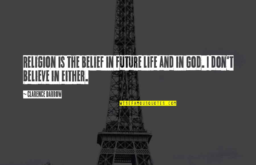 Don't Believe In God Quotes By Clarence Darrow: Religion is the belief in future life and
