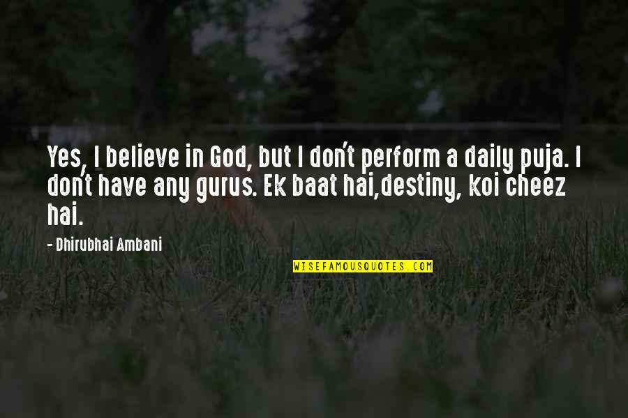 Don't Believe In God Quotes By Dhirubhai Ambani: Yes, I believe in God, but I don't