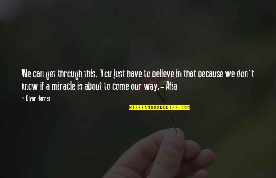 Don't Believe In God Quotes By Diyar Harraz: We can get through this. You just have