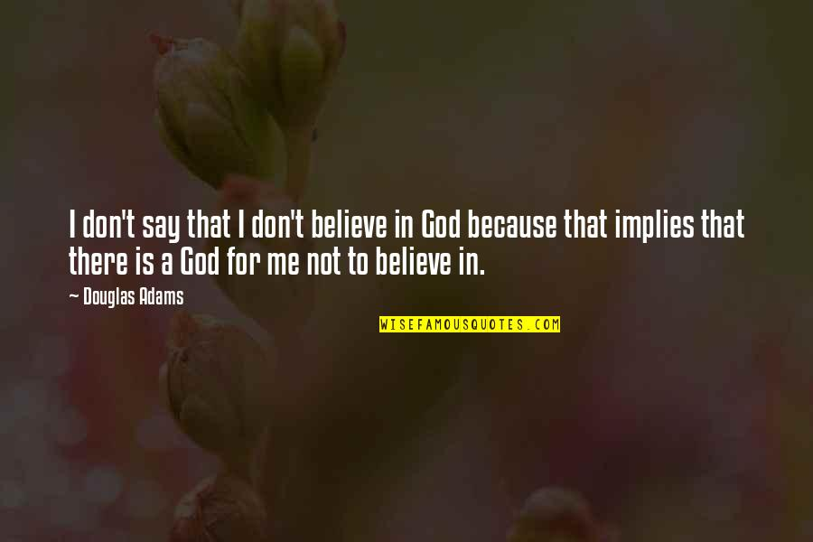 Don't Believe In God Quotes By Douglas Adams: I don't say that I don't believe in
