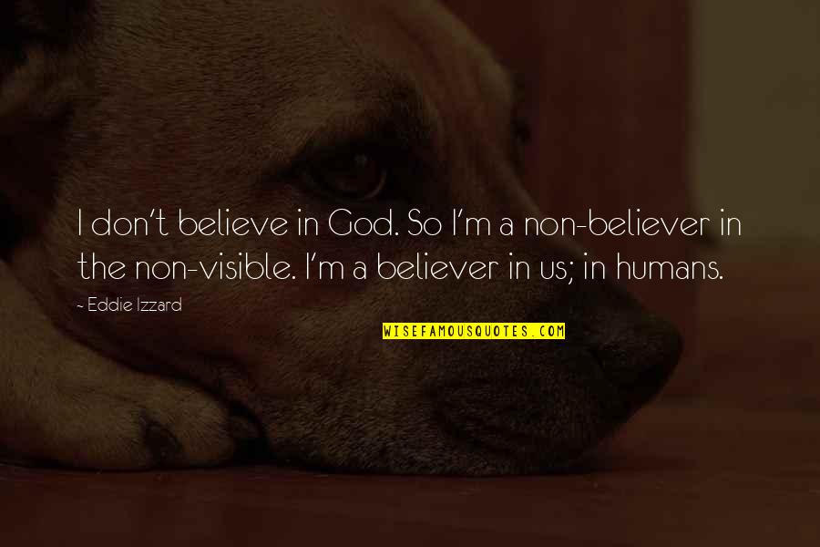 Don't Believe In God Quotes By Eddie Izzard: I don't believe in God. So I'm a
