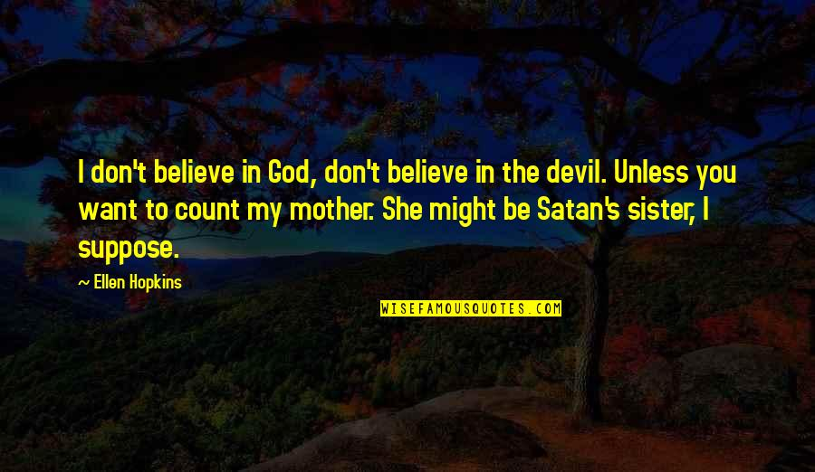 Don't Believe In God Quotes By Ellen Hopkins: I don't believe in God, don't believe in