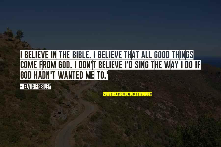 Don't Believe In God Quotes By Elvis Presley: I believe in the Bible. I believe that