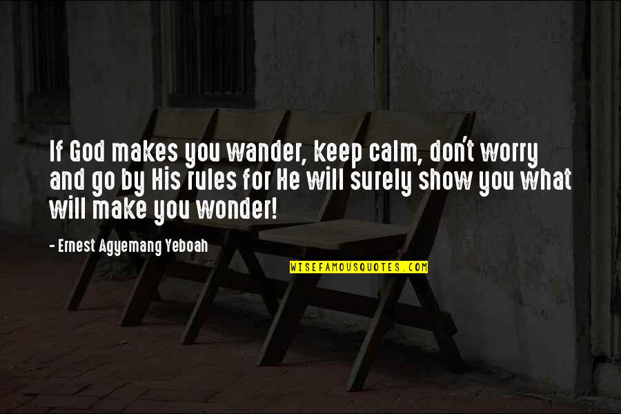 Don't Believe In God Quotes By Ernest Agyemang Yeboah: If God makes you wander, keep calm, don't