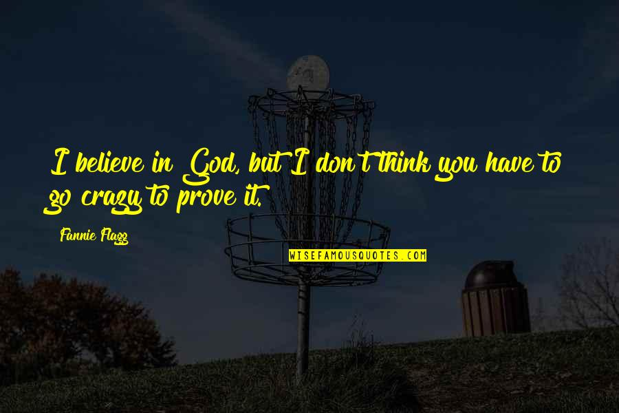 Don't Believe In God Quotes By Fannie Flagg: I believe in God, but I don't think