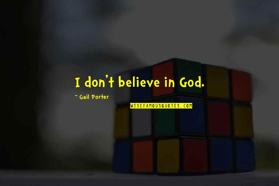 Don't Believe In God Quotes By Gail Porter: I don't believe in God.