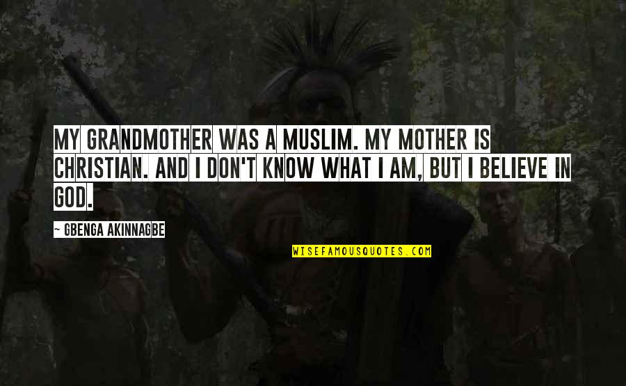 Don't Believe In God Quotes By Gbenga Akinnagbe: My grandmother was a Muslim. My mother is