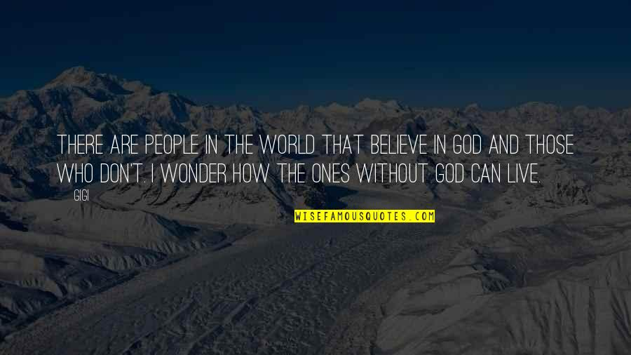 Don't Believe In God Quotes By Gigi: There are people in the world that believe