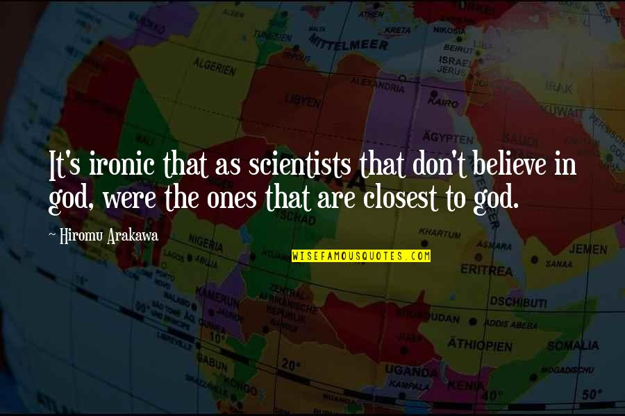 Don't Believe In God Quotes By Hiromu Arakawa: It's ironic that as scientists that don't believe