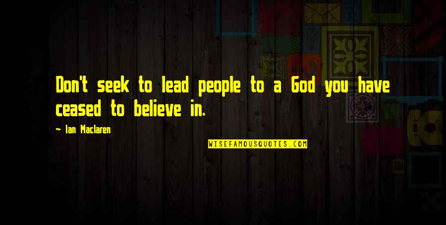 Don't Believe In God Quotes By Ian Maclaren: Don't seek to lead people to a God