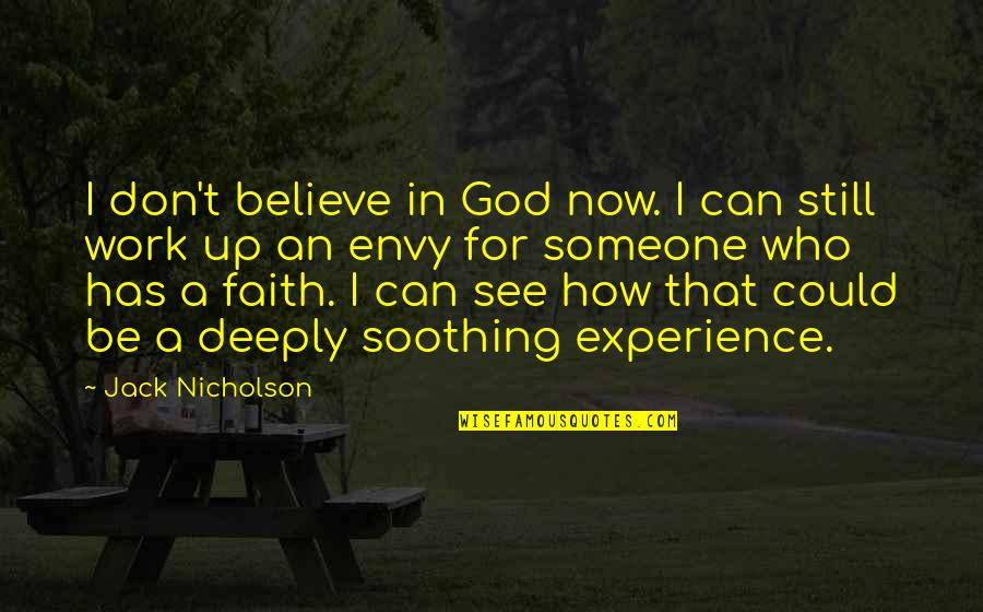 Don't Believe In God Quotes By Jack Nicholson: I don't believe in God now. I can