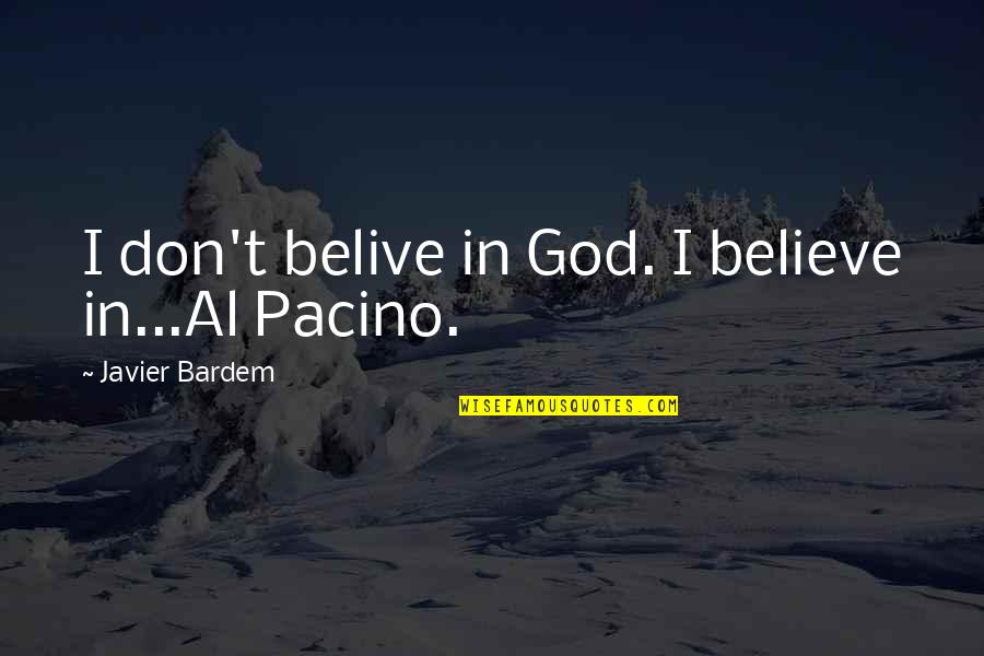 Don't Believe In God Quotes By Javier Bardem: I don't belive in God. I believe in...Al