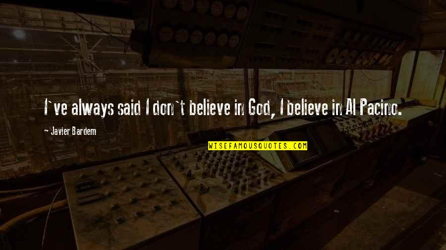 Don't Believe In God Quotes By Javier Bardem: I've always said I don't believe in God,