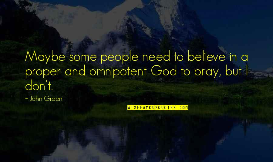 Don't Believe In God Quotes By John Green: Maybe some people need to believe in a