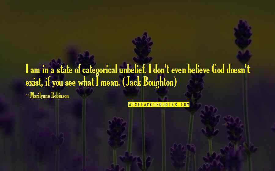 Don't Believe In God Quotes By Marilynne Robinson: I am in a state of categorical unbelief.