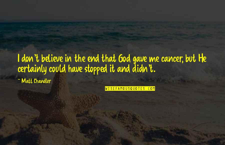 Don't Believe In God Quotes By Matt Chandler: I don't believe in the end that God