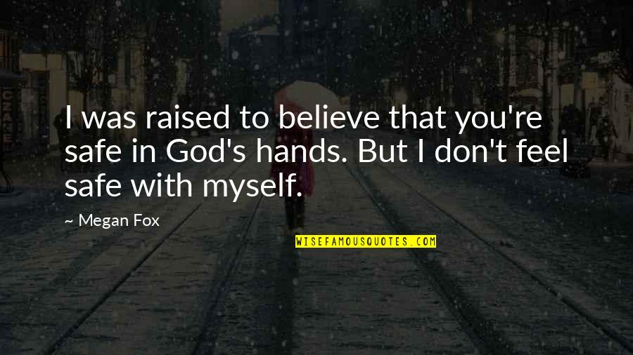 Don't Believe In God Quotes By Megan Fox: I was raised to believe that you're safe