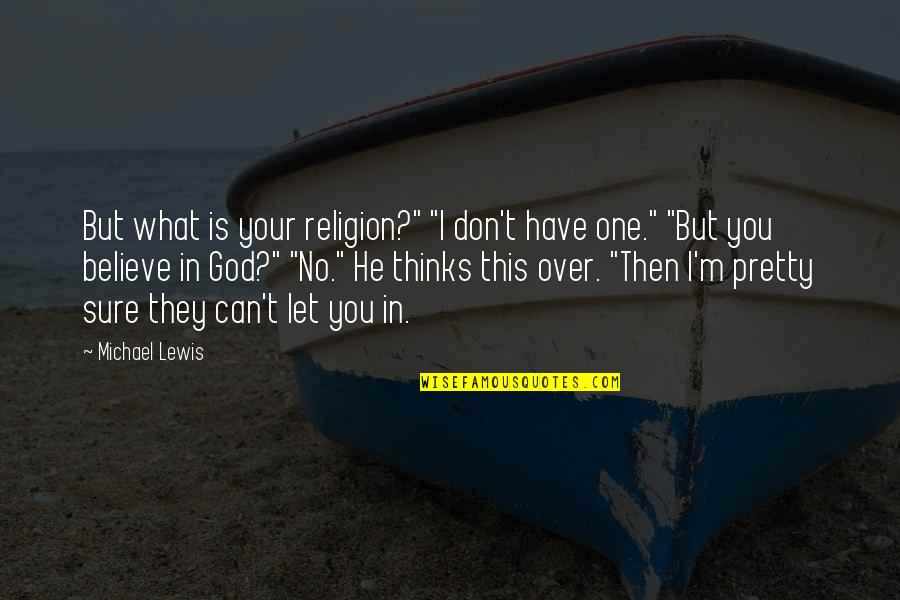 "Don't Believe In God Quotes By Michael Lewis: But what is your religion?"" ""I don't have"