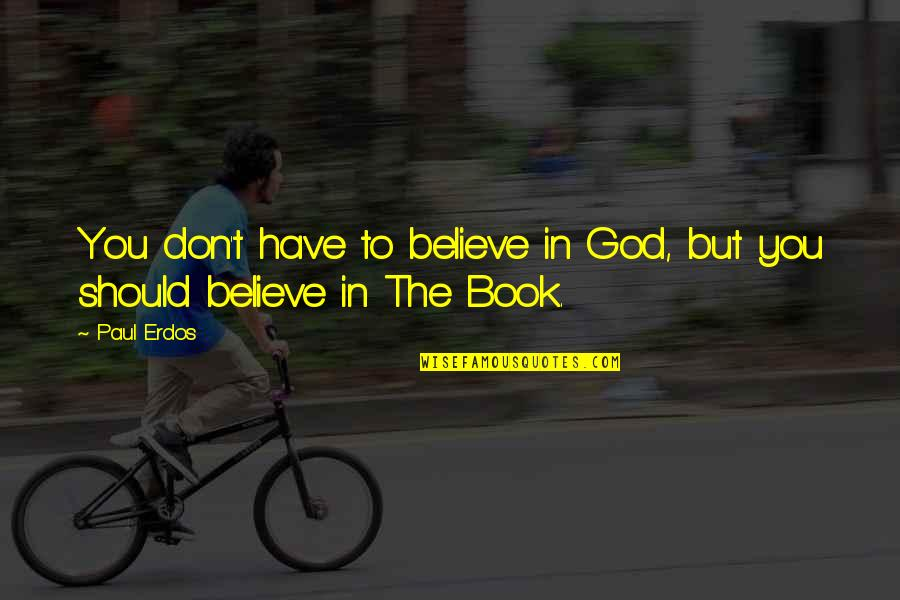 Don't Believe In God Quotes By Paul Erdos: You don't have to believe in God, but