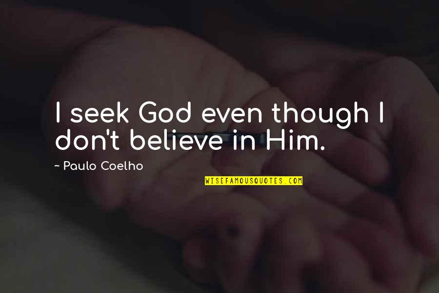 Don't Believe In God Quotes By Paulo Coelho: I seek God even though I don't believe