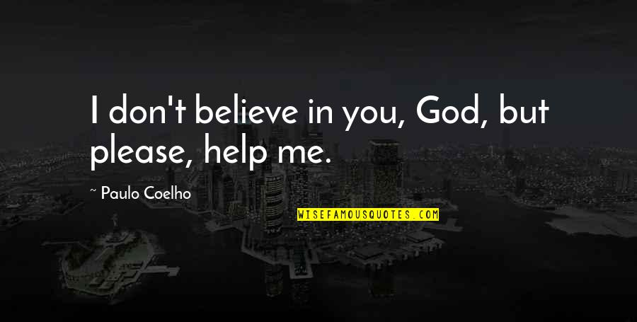 Don't Believe In God Quotes By Paulo Coelho: I don't believe in you, God, but please,