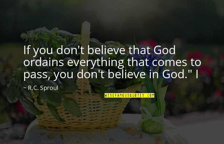 Don't Believe In God Quotes By R.C. Sproul: If you don't believe that God ordains everything