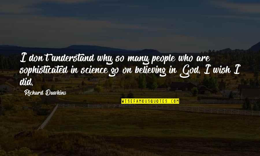 Don't Believe In God Quotes By Richard Dawkins: I don't understand why so many people who
