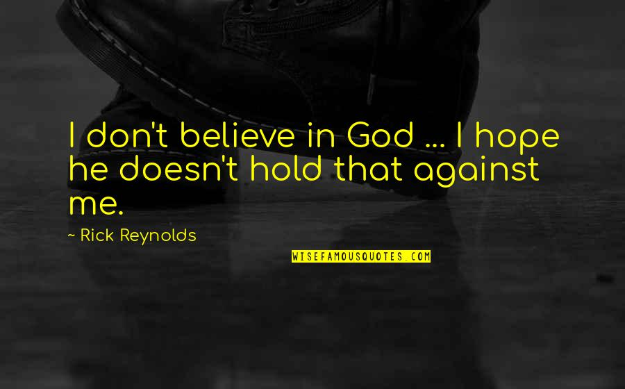 Don't Believe In God Quotes By Rick Reynolds: I don't believe in God ... I hope