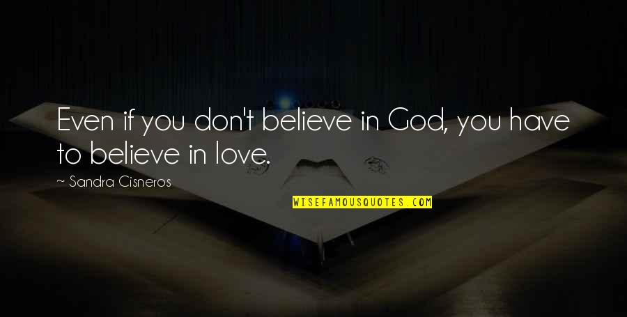 Don't Believe In God Quotes By Sandra Cisneros: Even if you don't believe in God, you