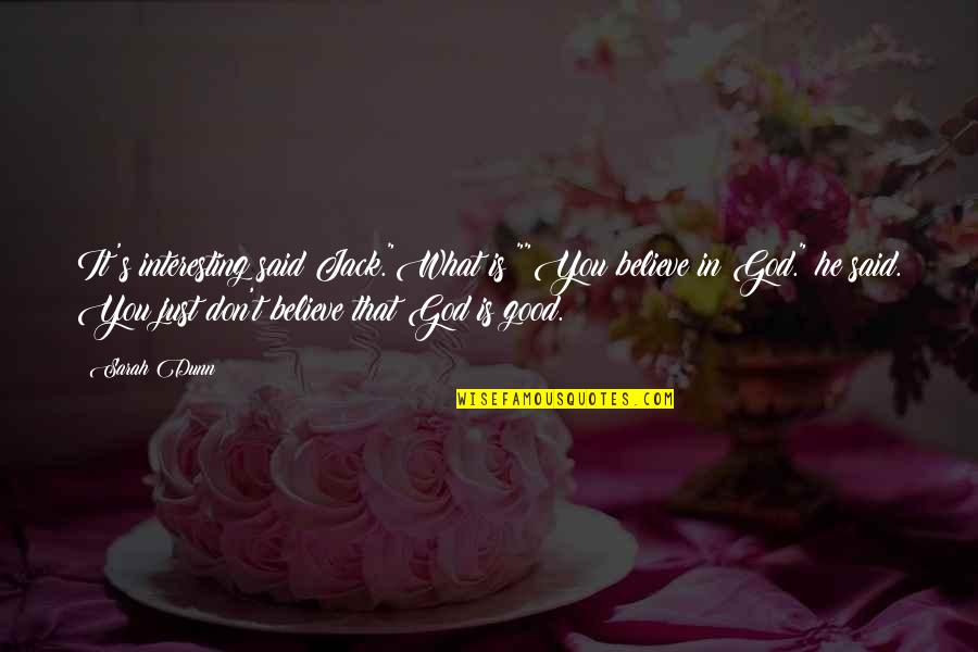 "Don't Believe In God Quotes By Sarah Dunn: It's interesting said Jack.""What is?""""You believe in God."""