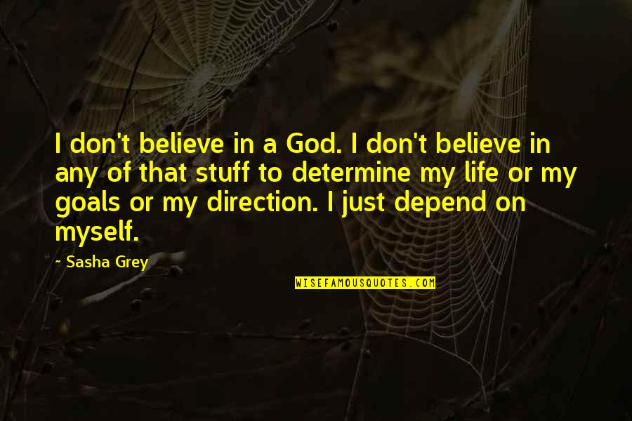 Don't Believe In God Quotes By Sasha Grey: I don't believe in a God. I don't