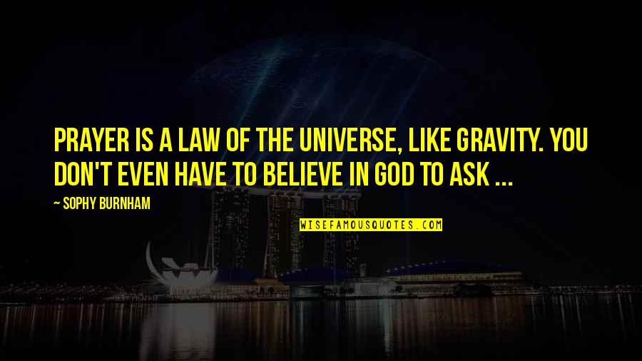 Don't Believe In God Quotes By Sophy Burnham: Prayer is a law of the universe, like